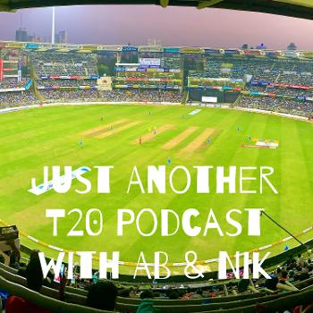 Just Another T20 Podcast with AB & Nik
