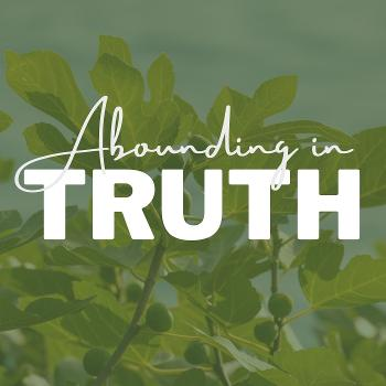 Abounding In Truth