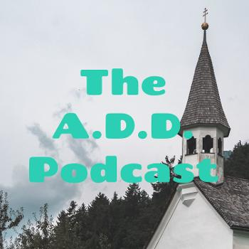 The A.D.D. Podcast