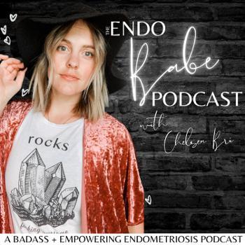 The Endo Babe Podcast: Endometriosis w/ Chelsea Bri