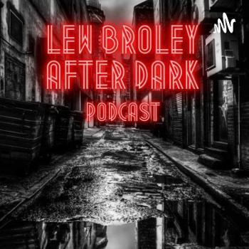 Lew Broley After Dark...