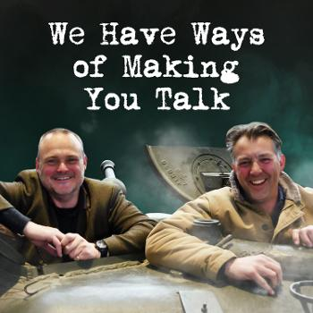 We Have Ways of Making You Talk
