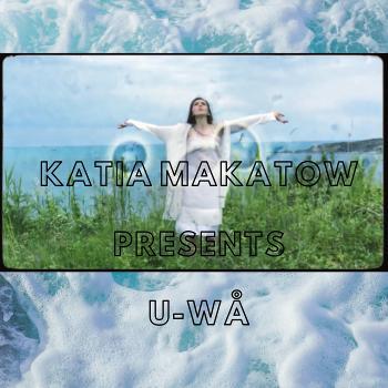 Katia Makatow Presents U-WÅ Podcast Series