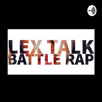 Lex Talk Battle Rap
