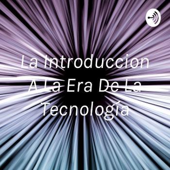 La Introduccion A La Era De La Tecnología