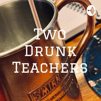 Two Drunk Teachers