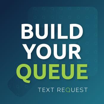 Build Your Queue