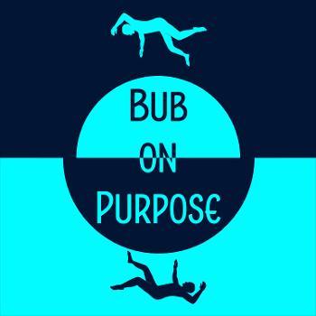 Bub on Purpose