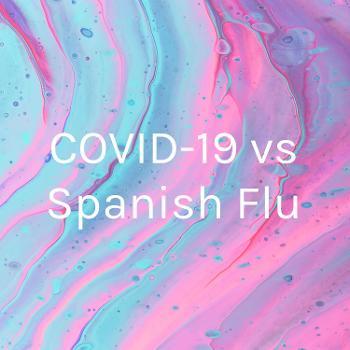 COVID-19 vs Spanish Flu