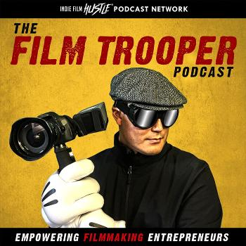 Film Trooper Podcast with Scott McMahon: A Filmmaking Podcast