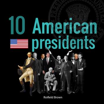 10 American Presidents Podcast
