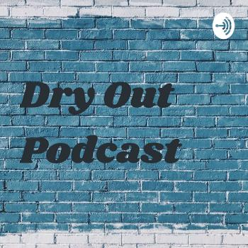 Dry Out Podcast