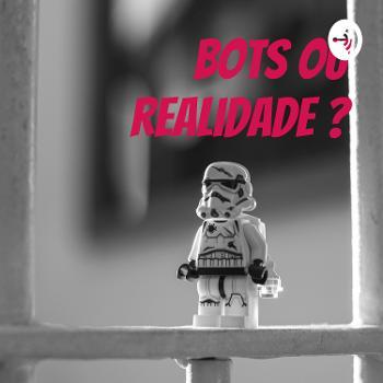 Bots ou realidade ?