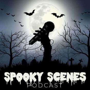 Spooky Scenes Podcast