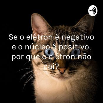 """Se o elétron é negativo e o núcleo é positivo, por que o elétron não cai""""?"""