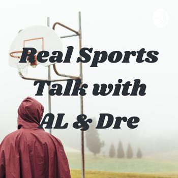 Real Sports Talk with AL & Dre