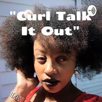 """Curl Talk It Out"" - The Hair Politics"