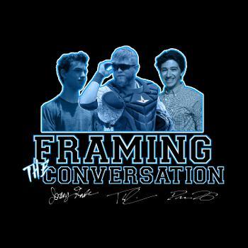Framing The Conversation: A Baseball Podcast