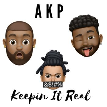 AKP KEEPIN IT REAL