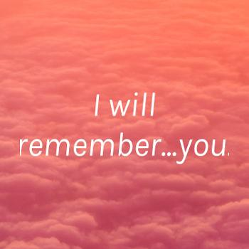 I will remember... you
