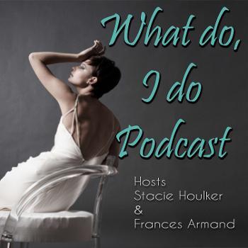 What Do, I Do Podcast