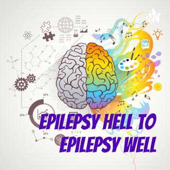 Epilepsy HELL to Epilepsy WELL... why not do something about it | Your Drug-Free Epilepsy Foundation