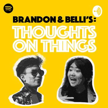 Brandon & Belli's: Thoughts on Things (BBT)