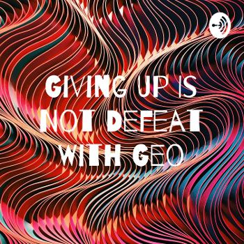 Giving Up Is Not Defeat With Geo