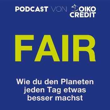 FAIR - Wie du den Planeten jeden Tag etwas besser machst