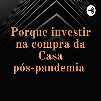 Porque investir na compra da Casa pós-pandemia
