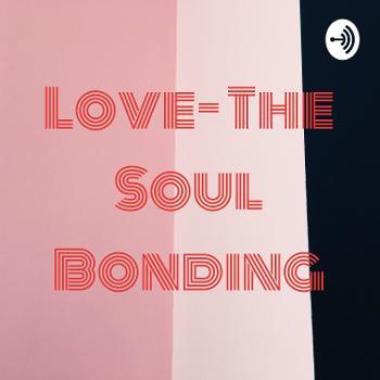 Love- The Soul Bonding