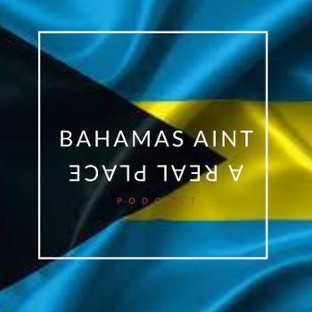Bahamas Ain't A Real Place