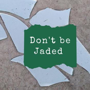 Don't Be Jaded
