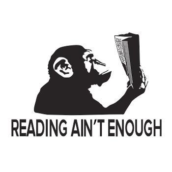 Reading ain't enough