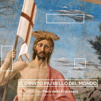 Il dipinto più bello del mondo - il podcast su Piero della Francesca