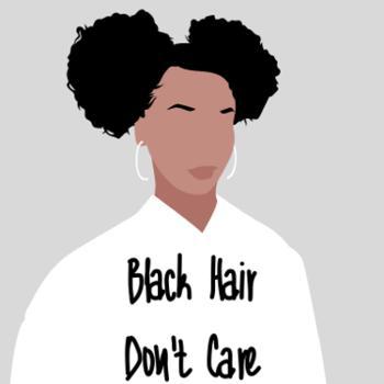 Black Hair Don't Care
