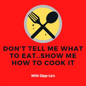 Don't tell me what to eat..Show me how to cook it