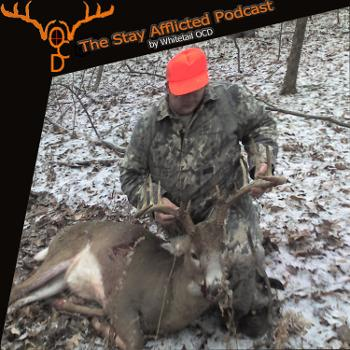 The Stay Afflicted Podcast by Whitetail OCD