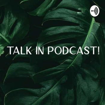 Talk In Podcast!