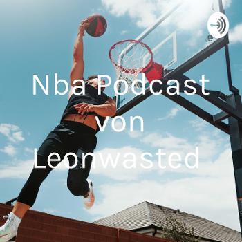 Nba Podcast von Leonwasted