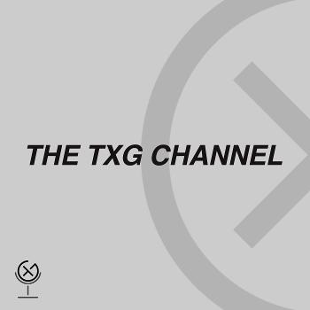 The TXG Podcast Channel