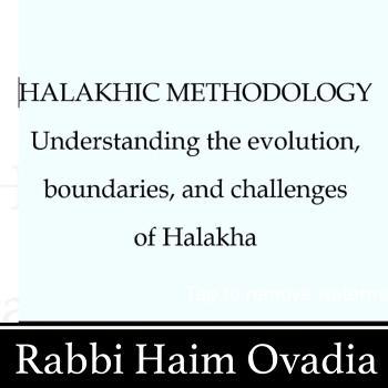 Halakhic Methodology- Rabbi Haim Ovadia