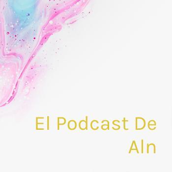 El Podcast De Aln: Gaming, Shows & All That's Good