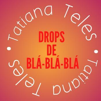 Drops de Blá-Blá-Blá