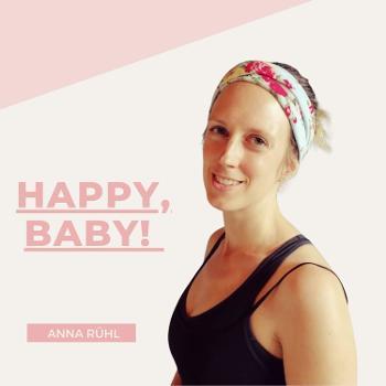 Happy, Baby! Dein Podcast rund ums Glücklichsein & ums Mamasein