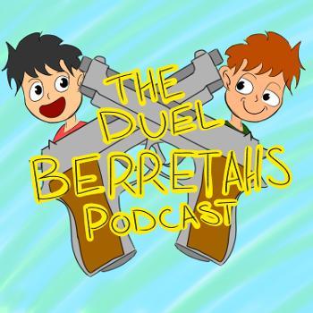 The Duel Berretahs Podcast