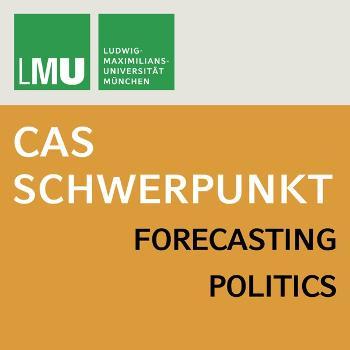 Center for Advanced Studies (CAS) Research Focus Forecasting Politics (LMU)