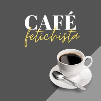CaféFetichista ?? (um bate-papo sobre FETICHE, BDSM & SSC)