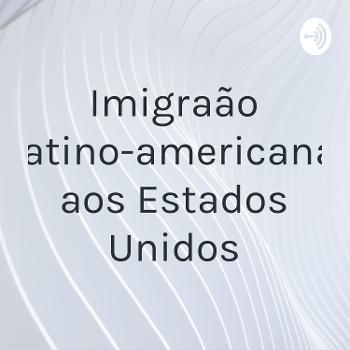 Imigração latino-americana aos Estados Unidos