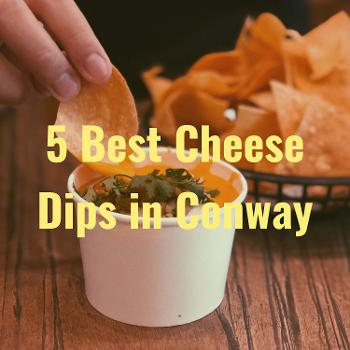 5 Best Cheese Dips in Conway